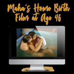 Maha's homebirth film at age 46